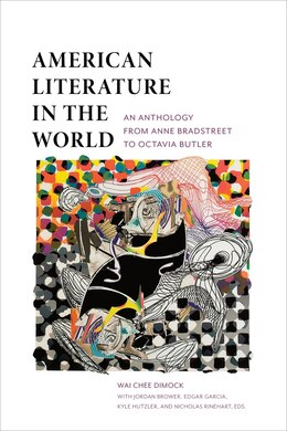 Book American Literature in the World: An Anthology from Anne Bradstreet to Octavia Butler by Wai-Chee Dimock