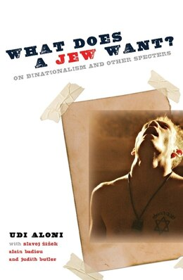 Book What Does a Jew Want?: On Binationalism and Other Specters by Udi Aloni