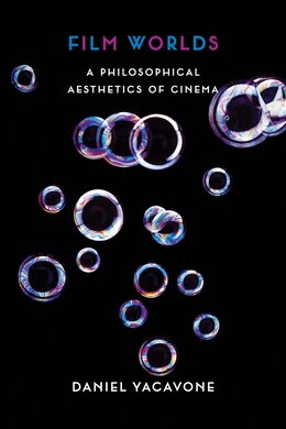 Book Film Worlds: A Philosophical Aesthetics of Cinema by Daniel Yacavone