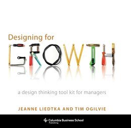Book Designing for Growth: A Design Thinking Tool Kit for Managers by Jeanne Liedtka
