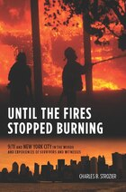 Until the Fires Stopped Burning: 9/11 and New York City in the Words and Experiences of Survivors…