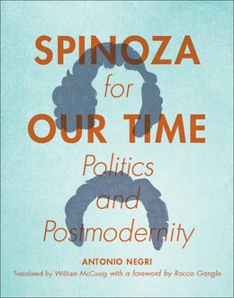 Book Spinoza for Our Time: Politics and Postmodernity by Antonio Negri
