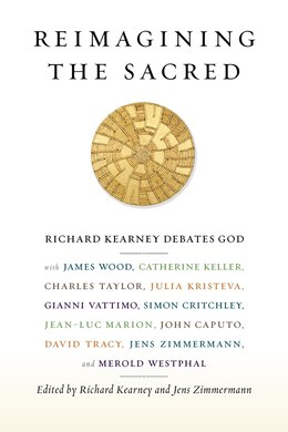 Book Reimagining the Sacred: Richard Kearney debates God with James Wood, Catherine Keller, Charles… by Richard Kearney