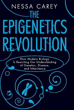 Book The Epigenetics Revolution: How Modern Biology Is Rewriting Our Understanding of Genetics, Disease… by Nessa Carey