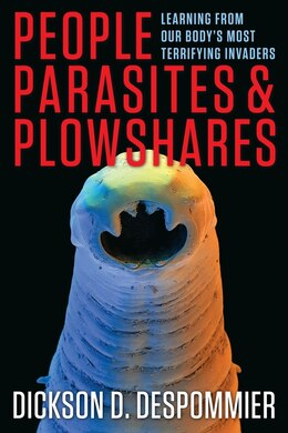 Book People, Parasites, and Plowshares: Learning From Our Body's Most Terrifying Invaders by Dickson D. Despommier