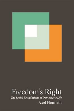Book Freedom's Right: The Social Foundations of Democratic Life by Axel Honneth