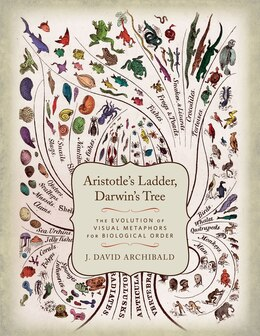 Book Aristotle's Ladder, Darwin's Tree: The Evolution of Visual Metaphors for Biological Order by J. David Archibald