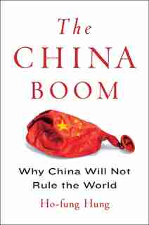 The China Boom: Why China Will Not Rule the World by Ho-fung Hung