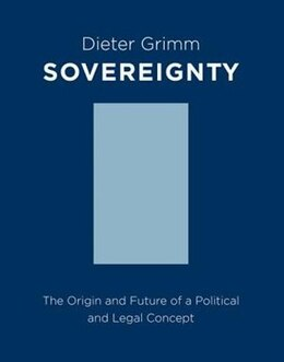 Book Sovereignty: The Origin and Future of a Political and Legal Concept by Dieter Grimm