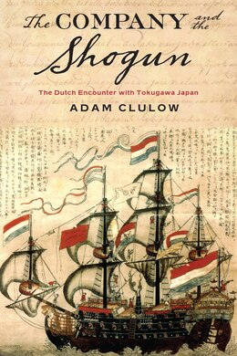 Book The Company and the Shogun: The Dutch Encounter with Tokugawa Japan by Adam Clulow