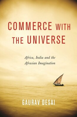 Book Commerce with the Universe: Africa, India, and the Afrasian Imagination by Gaurav Desai