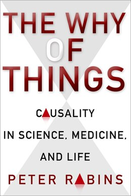 Book The Why of Things: Causality in Science, Medicine, and Life by Peter V. Rabins