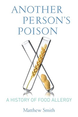 Book Another Person's Poison: A History of Food Allergy by Matthew Smith