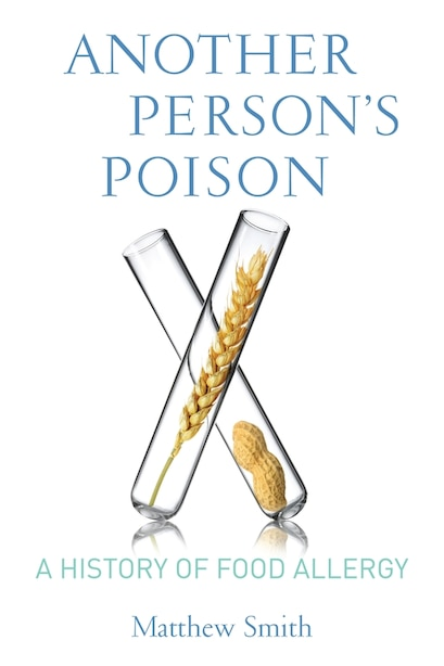Another Person's Poison: A History of Food Allergy de Matthew Smith