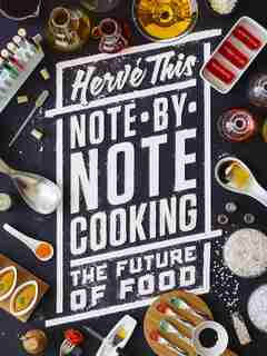 Note-by-Note Cooking: The Future of Food by Hervé This