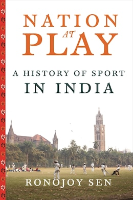 Book Nation at Play: A History of Sport in India by Ronojoy Sen