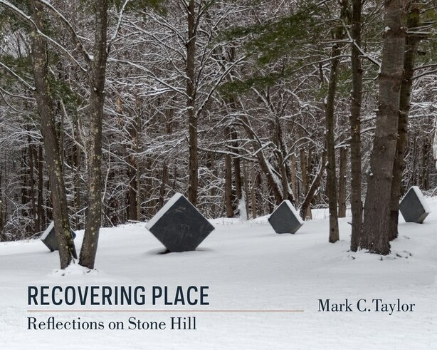 Recovering Place: Reflections on Stone Hill by Mark C. Taylor