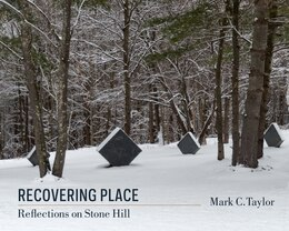 Book Recovering Place: Reflections on Stone Hill by Mark C. Taylor