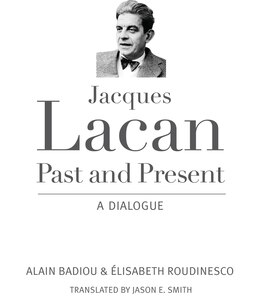 Book Jacques Lacan, Past and Present: A Dialogue by Alain Badiou
