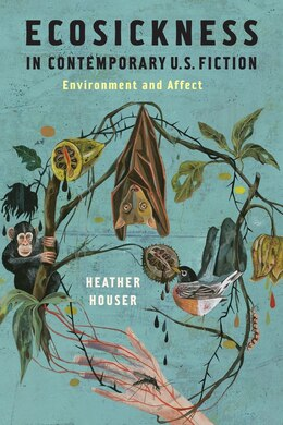 Book Ecosickness in Contemporary U.S. Fiction: Environment and Affect by Heather Houser