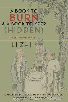 Book A Book to Burn and a Book to Keep (Hidden): Selected Writings by Zhi Li