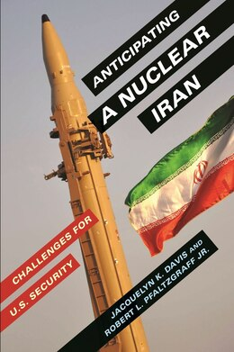 Book Anticipating a Nuclear Iran: Challenges for U.S. Security by Jacquelyn K. Davis