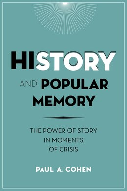 Book History and Popular Memory: The Power of Story in Moments of Crisis by Paul A Cohen