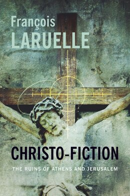 Book Christo-Fiction: The Ruins of Athens and Jerusalem by François Laruelle
