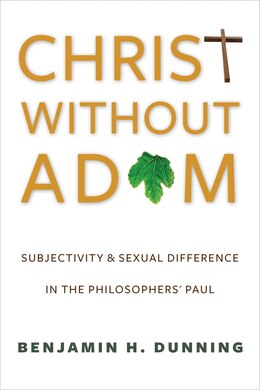 Book Christ Without Adam: Subjectivity and Sexual Difference in the Philosophers' Paul by Benjamin H. Dunning