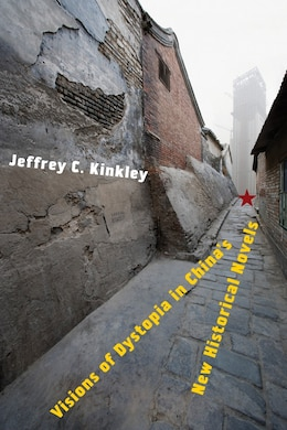 Book Visions of Dystopia in China's New Historical Novels by Jeffrey Kinkley