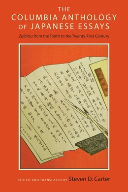 Book The Columbia Anthology of Japanese Essays: Zuihitsu from the Tenth to the Twenty-First Century by Steven D. Carter