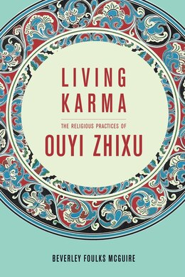 Book Living Karma: The Religious Practices of Ouyi Zhixu by Beverley Foulks McGuire
