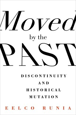 Book Moved by the Past: Discontinuity and Historical Mutation by Eelco Runia