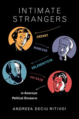 Book Intimate Strangers: Arendt, Marcuse, Solzhenitsyn, and Said in American Political Discourse by Andreea Deciu Ritivoi