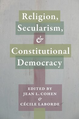 Book Religion, Secularism, and Constitutional Democracy by Jean Cohen