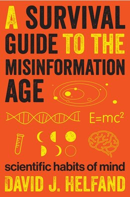 Book A Survival Guide to the Misinformation Age: Scientific Habits of Mind by David Helfand