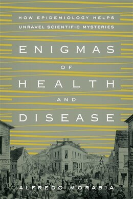 Book Enigmas of Health and Disease: How Epidemiology Helps Unravel Scientific Mysteries by Alfredo Morabia