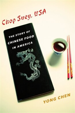 Book Chop Suey, USA: The Story of Chinese Food in America by Yong Chen