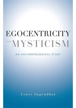 Book Egocentricity and Mysticism: An Anthropological Study by Ernst Tugendhat