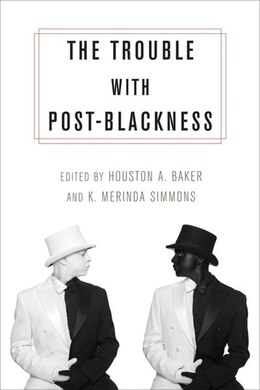 Book The Trouble with Post-Blackness by Houston A. Baker