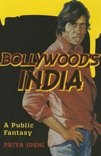 Book Bollywood's India: A Public Fantasy by Priya Joshi