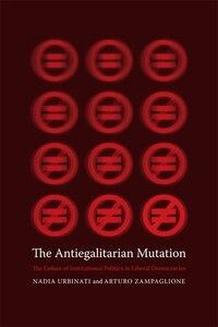 The Antiegalitarian Mutation: The Failure of Institutional Politics in Liberal Democracies