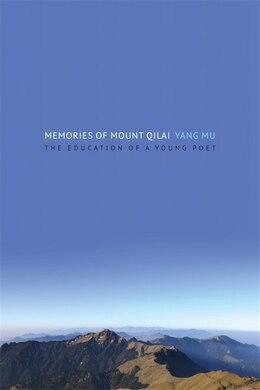 Book Memories of Mount Qilai: The Education of a Young Poet by Mu Yang Mu
