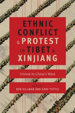 Book Ethnic Conflict and Protest in Tibet and Xinjiang: Unrest in China's West by Ben Hillman