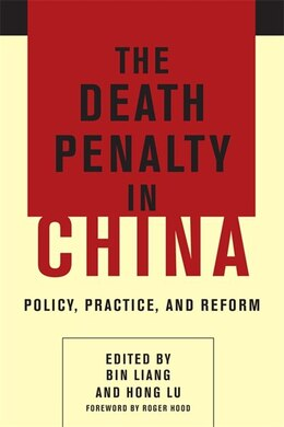 Book The Death Penalty in China: Policy, Practice, and Reform by Bin Liang