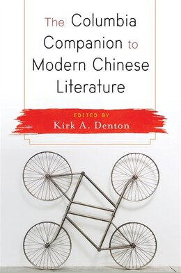 Book The Columbia Companion to Modern Chinese Literature by KIRK A. DENTON