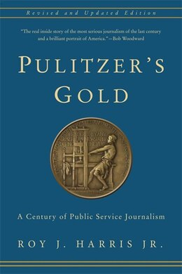 Book Pulitzer's Gold: A Century of Public Service Journalism by Roy J. Harris