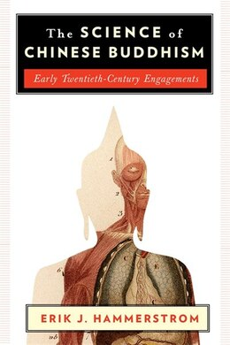 Book The Science of Chinese Buddhism: Early Twentieth-Century Engagements by Erik Hammerstrom