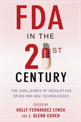 Book FDA in the Twenty-First Century: The Challenges of Regulating Drugs and New Technologies by Holly Fernandez Lynch