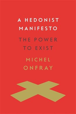 Book A Hedonist Manifesto: The Power to Exist by Michel Onfray
